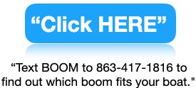 Text BOOM to 863-417-1816 to find out which boom fits your boat.
